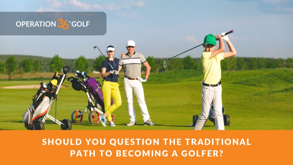 Should you question the traditional path to becoming a golfer?
