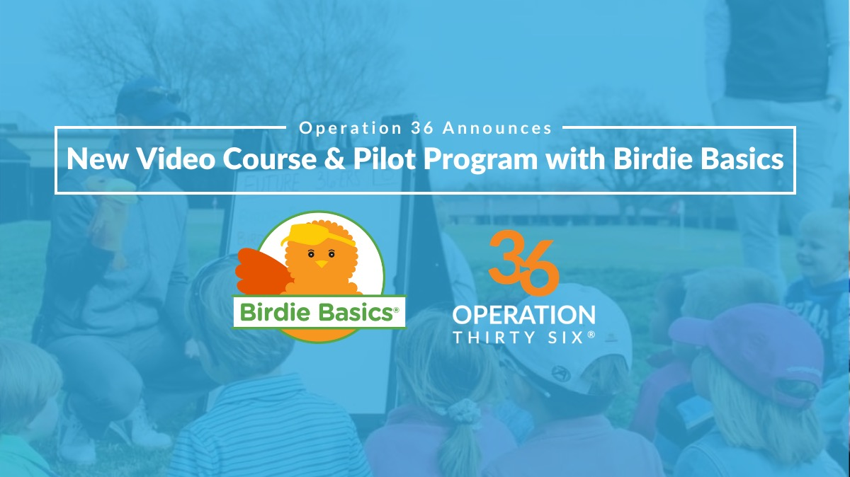 Operation 36 Announces New Video Course and Pilot Program with Birdie Basics